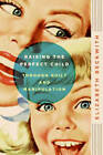 Raising the Perfect Child Through Guilt and Manipulation by Elizabeth Beckwith (Paperback, 2009)