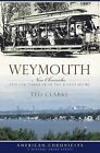 Weymouth: New Chronicles and Old Yarns from the South Shore by Ted Clarke (Paperback / softback, 2009)