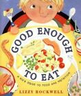 Good Enough to Eat : A Kid's Guide to Food and Nutrition by Lizzy Rockwell (1999, Hardcover)