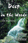 Deep in the Woods: The Beginning by Larry J Hillhouse (Paperback / softback, 2000)