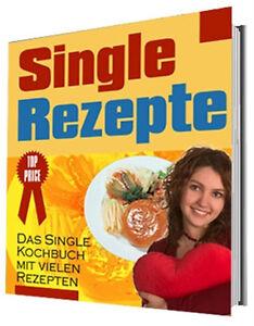 Single Rezepte! Kochbuch! 323 schnelle und günstige Rezepte für ...