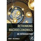 Rethinking Macroeconomics: An Introduction by John F. McDonald (Paperback, 2016)