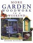 More Garden Woodwork in a Weekend by Richard E. Blizzard (Paperback, 2008)