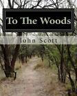 To the Woods: A Journey Along the Appalachiantrail by John Scott (Paperback / softback, 2014)