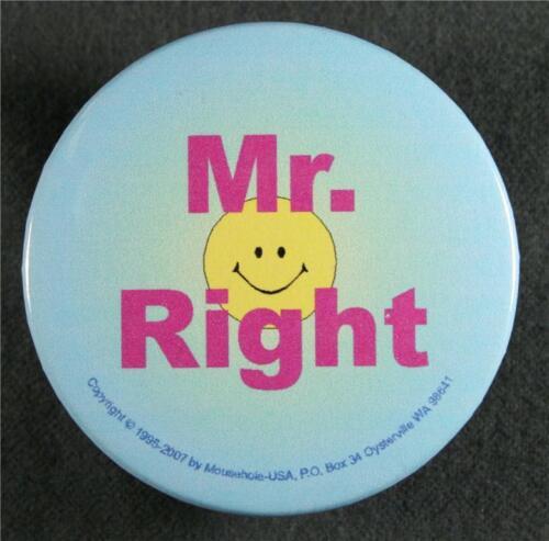 Mr Right Smiley #134 Pinback Button Badge Humor