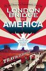 London Bridge in America: The Tall Story of a Transatlantic Crossing by Travis Elborough (Paperback, 2014)