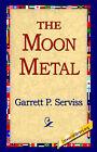 The Moon Metal by Garrett Putman Serviss (Hardback, 2006)