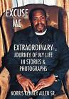 Excuse Me: Extraordinary Journey of My Life by Norris Kenney Allen Sr (Hardback, 2014)