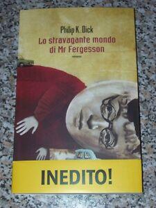 PHILIP-K-DICK-LO-STRAVAGANTE-MONDO-DI-MR-FERGESSON-FANUCCI-PRIMA-EDIZIONE-1-amp-2012