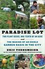 Paradise Lot: Two Plant Geeks, One-Tenth of an Acre, and the Making of an Edible Garden Oasis in the City by Eric Toensmeier (Paperback, 2013)
