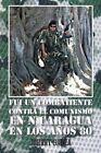 Fui Un Combatiente Contra El Comunismo En Nicaragua En Los Anos 80 by Johnny Gadea (Paperback / softback, 2013)