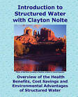 Introduction to Structured Water with Clayton Nolte: Overview of the Health Benefits, Cost Savings and Environmental Advantages of Structured Water by Charles Betterton (Paperback / softback, 2011)