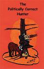 The Politically Correct Hunter by M.J. Goodbush (Paperback, 2001)