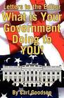 Letters to the Editor: What Is Your Government Doing to You! by Carl Goodson (Paperback / softback, 2009)