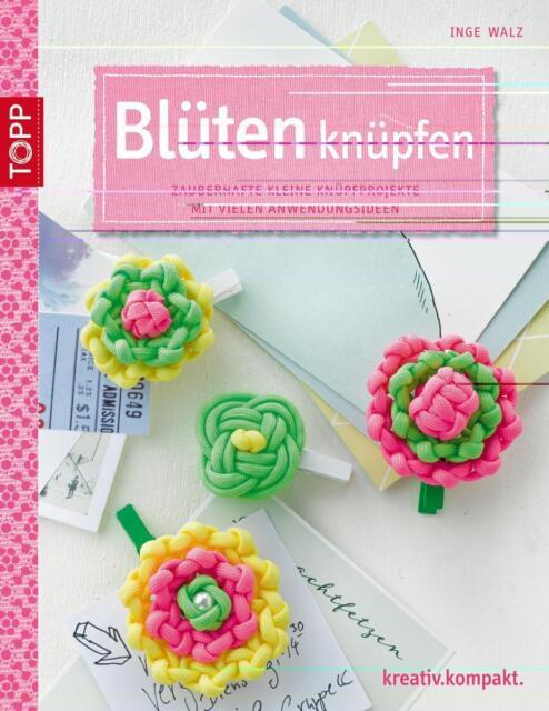 Blüten knüpfen: Zauberhafte kleine Knüpfprojekte mit vielen Anwendungsideen (kre