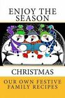Enjoy the Season Christmas Our Own Festive Family Recipes: Blank Cookbook Formatted for Your Menu Choices Golden Yellow Cover by Rose Montgomery (Paperback / softback, 2014)