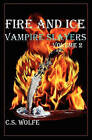 Fire and Ice: Vampire Slayers (Volume 2) by C S Wolfe (Paperback / softback, 2009)