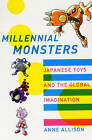 Millennial Monsters: Japanese Toys and the Global Imagination by Anne Allison (Paperback, 2006)