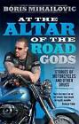 At the Altar of the Road Gods: Stories of Motorcycles and Other Drugs by Boris Mihailovic (Paperback, 2016)