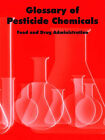 Glossary of Pesticide Chemicals by And Drug Administration Food and Drug Administration, Food and Drug Administration (Paperback / softback, 2005)