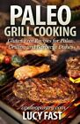 Paleo Grill Cooking: Gluten Free Recipes for Paleo Grilling and Barbecue Dishes by Lucy Fast (Paperback / softback, 2014)