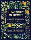 Rhapsody in Green: A Novelist, an Obsession, a Laughably Small Excuse   for a Garden by Charlotte Mendelson (Hardback, 2016)