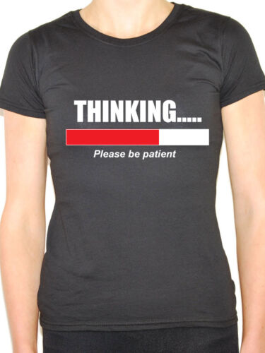 Novelty Themed Womens T-Shirt Humorous THINKING PLEASE BE PATIENT Funny