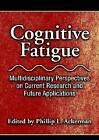Cognitive Fatigue: Multidisciplinary Perspectives on Current Research and Future Applications by American Psychological Association (Hardback, 2010)