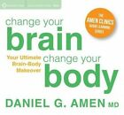 Change Your Brain, Change Your Body: Your Ultimate Brain-Body Makeover by Daniel G. Amen (CD-Audio, 2015)