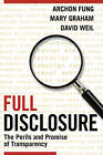 Full Disclosure: The Perils and Promise of Transparency by David Weil, Archon Fung, Mary Graham (Paperback, 2008)