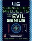 46 Science Fair Projects for the Evil Genius by Dan Keen, Bob Bonnet (Paperback, 2008)