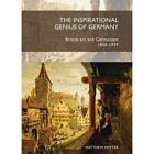 The Inspirational Genius of Germany: British Art and Germanism, 1850-1939 by Matthew Potter (Paperback, 2016)