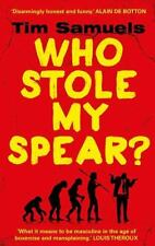 Who Stole My Spear?: How to Be a Man in the 21st Century, Samuels, Tim