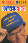 Downsize This by Michael Moore (Paperback, 2002)