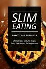 Slim Eating ? Guilt-Free Desserts: Skinny Recipes for Fat Loss and a Flat Belly by Slim Eating (Paperback / softback, 2014)
