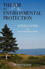 The Job of Environmental Protection: A Field Guide to Policy Implementation by Peter Pagano (Paperback / softback, 2010)
