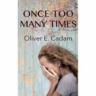 Once Too Many Times by Oliver E. Cadam (Paperback, 2015)