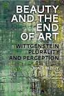 Beauty and the End of Art: Wittgenstein, Plurality and Perception by Sonia Sedivy (Hardback, 2016)