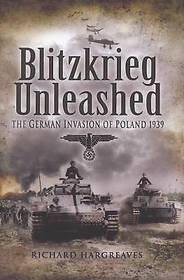 Blitzkrieg Unleashed : The German Invasion of Poland 1939 by Richard Hargreaves