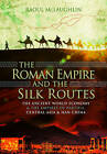 The Roman Empire and the Silk Routes: The Ancient World Economy and the Empires of Parthia, Central Asia and Han China by Dr Raoul McLaughlin (Hardback, 2016)