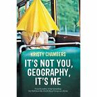 It's Not You, Geography, It's Me by Kristy Chambers (Paperback, 2014)