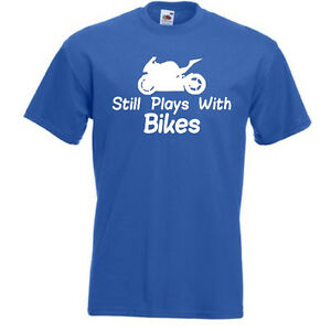 Still-Plays-With-Bikes-MENS-T-SHIRT-joke-funny-motorbike-motorcycle-biker-3