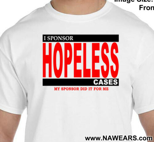 I SPONSOR HOPELESS CASES AA 100/%pre-shrunk  cotton Tee Narcotics Anonymous