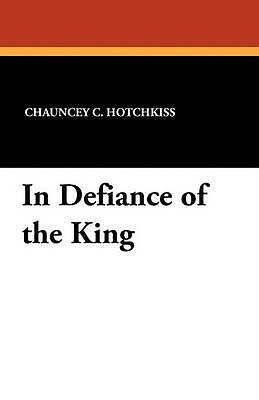 In Defiance of the King by Hotchkiss, Chauncey C. -Paperback