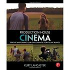 Production House Cinema: Starting and Running Your Own Cinematic Storytelling Business by Kurt Lancaster (Paperback, 2016)