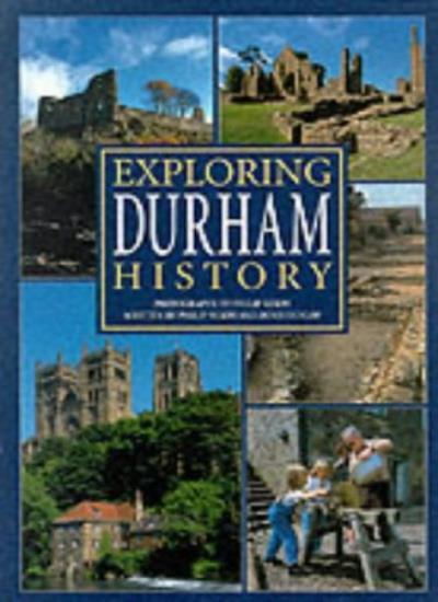 Exploring Durham History (Illustrated History),Philip Nixon, Denis Dunlop