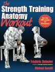 The Strength Training Anatomy Workout by Frederic Delavier, Michael Gundill (Paperback, 2011)