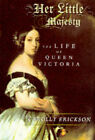 Her Little Majesty: The Life of Queen Victoria by Carolly Erickson (Hardback, 1998)