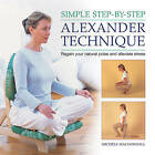 Simple Step-by-step Alexander Technique: Regain Your Natural Poise and Alleviate Stress by Michele MacDonnell (Hardback, 2013)