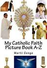 My Catholic Faith Picture Book A-Z by Marti E Genge (Paperback / softback, 2013)